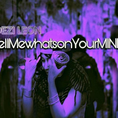 TELLMEWHATSONURMIND Produced by Dezi Leon