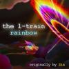 The L-Train - Rainbow (Sia Cover)