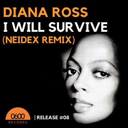 Diana Ross - I Will Survive (Neidex Remix) by 0600 Records | Free ...