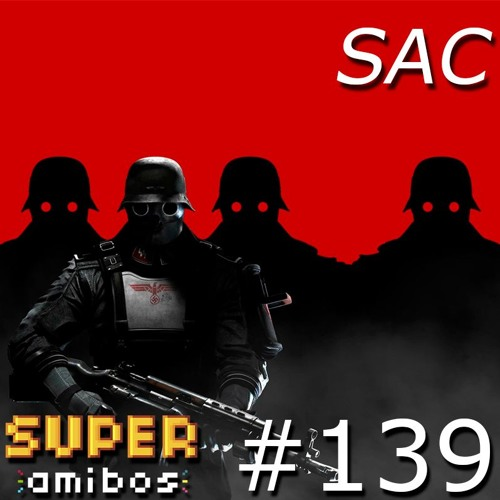 SAC 139   Wolfenstein II The New Colossus, Kingsman The Golden Circle