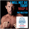 I Will Not Die Today with Pat Miletich WASP 11