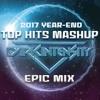 2017 Year-End Top Hits Mashup - Dj Dark Intensity's Epic Mix