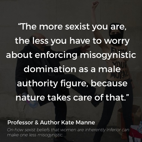 EPISODE THIRTEEN | Down Girl: The Logic of Misogyny with Kate Manne