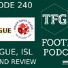 TFG Indian Football Ep.240: I-League, ISL Weekend: The Referee Referendum
