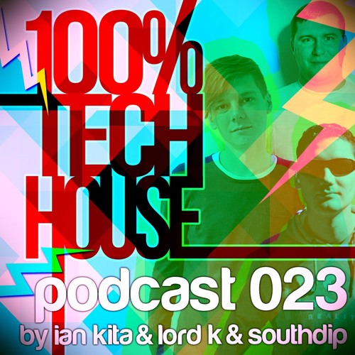 100% Tech House Podcast 023 By Ian Kita & Lord K & SouthDip