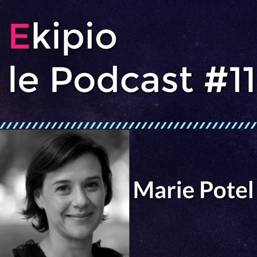 #11 - Marie Potel - Se laisser guider par une curiosite maitrisee