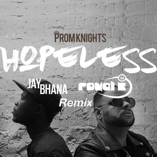 Prom Knights - Hopeless (Royal K & Jay Bhana Remix)