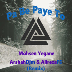Pa Be Paye To (ArshahDjm & AlirezaFs Remix)