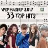 Mashup 33 Bài Hát Hay Nhất 2017 (VPOP Top Hits)