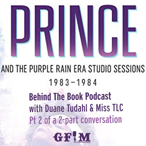 GFM Behind The Book Podcast: Prince and the Purple Rain Era Studio Sessions: 1983 and 1984