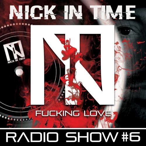 Nick In Time Radio Show - EPISODE #6 FUCKING LOVE / free download techno