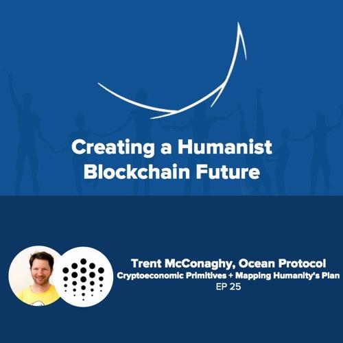 #25 Trent McConaghy, Ocean Protocol: Cryptoeconomic Primitives + Future Plan for Humanity