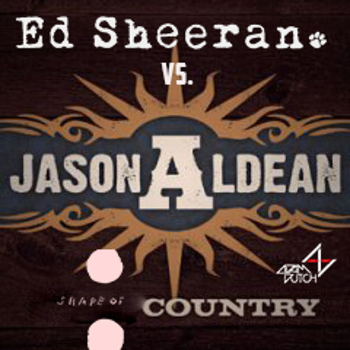 Shape of Country (Adam Dutch Mashup) Ed Sheeran vs. Jason Aldean