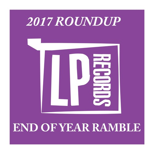 LP Records End Of Year Podcast 2017