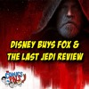 Disney Buys Fox & Star Wars: The Last Jedi Review | The Comics Pals Episode Episode 60