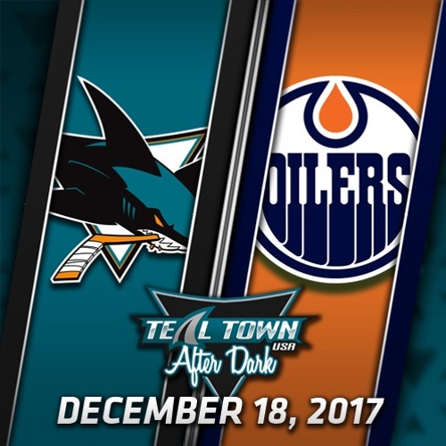 Teal Town USA After Dark (Postgame) - Sharks @ Oilers - 12-18-2017