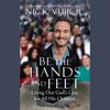 Be the Hands and Feet by Nick Vujicic, read by Nick Vujicic, Paul Boehmer, Cassandra Campbell, David Ligudzinski