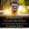 BOWENPALLY DAGAD SAI ANNA BIRTHDAY SONG MIX BY DJ AKASH SONU FROM SAIDABAD