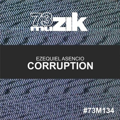 73M134 : Ezequiel Asencio - Corruption (Original Mix)