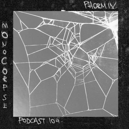 Phormix Podcast #109 Monocorpse