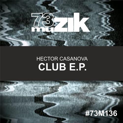 73M136 : Hector Casanova - Club (Angel Play   Tony Caicedo Remix)