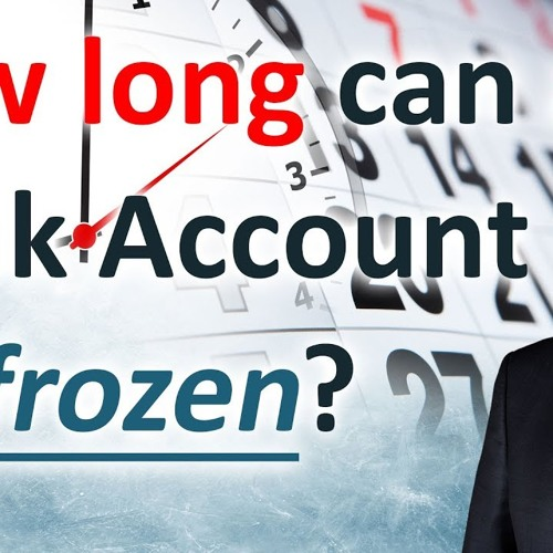 How long can a bank account be frozen?