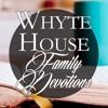 Whyte House Family Devotions #212 (Short Version) 12/19/17