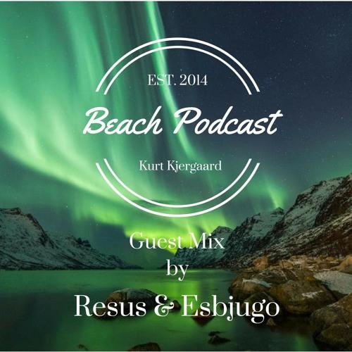 Beach Podcast Guest Mix by Resus & Esbjugo