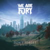 WE ARE FURY - Don't Forget ft. Mariah Delage