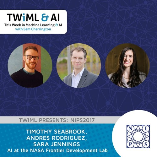 AI at the NASA Frontier Development Lab with Sara Jennings, Timothy Seabrook and Andres Rodriguez