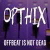 Opthix - Offbeat Is Not Dead (FREE DOWNLOAD)
