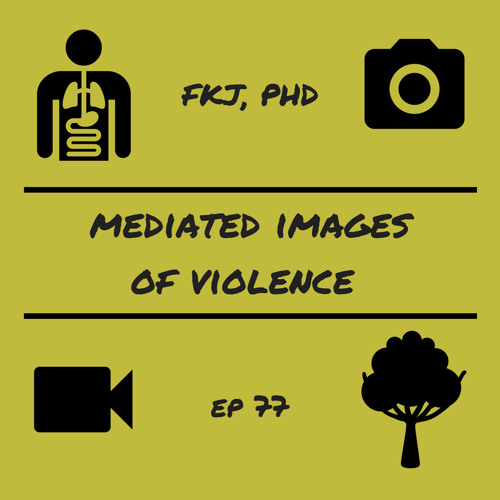 EP 77: Mediated Images of Violence