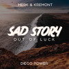 Merk & Kremont - Sad Story(Out Of Luck)(Diego Power Remix)
