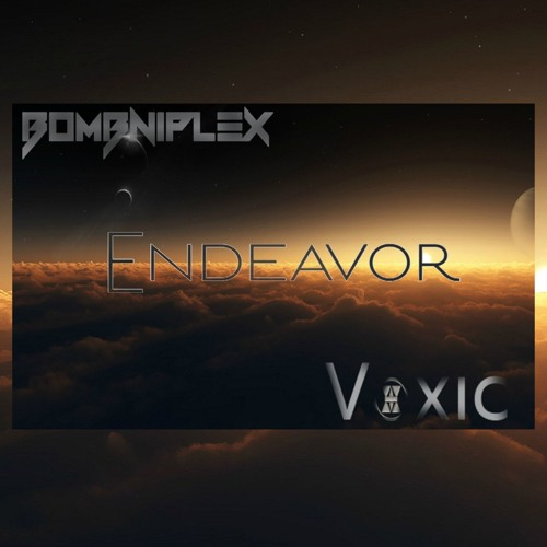 Bombniplex x Voxic - Endeavor [300 follower special]