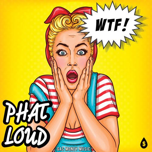 Phat Loud - WTF!