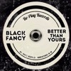 Black Fancy - Better Than Yours (Original Mix)(Free Download)