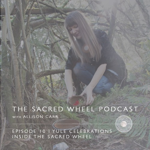 Episode 10: Yule Celebrations, Inside the Sacred Wheel Immersion