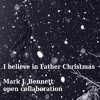 I believe in father Christmas (Mark J. Bennett open collaboration)
