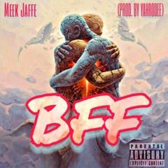 BFF (Prod. By Yahrodee)- MEEK JAFFE