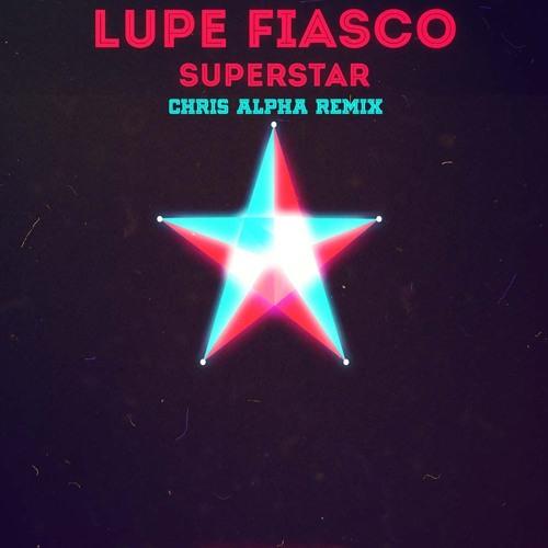 Lupe Fiasco - Superstar (Chris Alpha Remix)