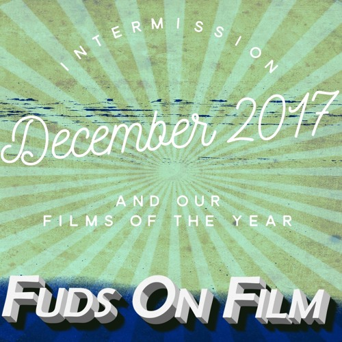Intermission, December 2017 and our Films of the Year