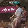Aaj se teri|Padman(Arijit singh)
