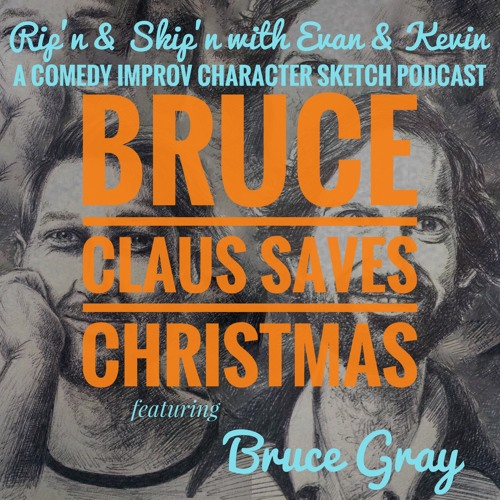 Ep 84 - Bruce Claus Saves Christmas Feat. Bruce Gray