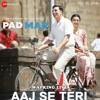 Aaj Se Teri_ Arijit Singh