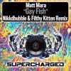 Matt Mara - Gay Fish (Nikkdbubble & Filthy Kitten Remix) [Supercharged]