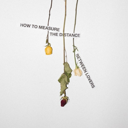HOW TO MEASURE THE DISTANCE BETWEEN LOVERS EP
