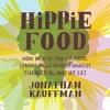 HIPPIE FOOD by Jonathan Kauffman