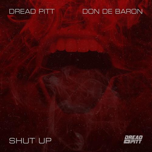Dread Pitt - Shut Up ft. Don De Baron 🔇
