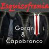 Esquizofrenia - Goran Y Capobranco