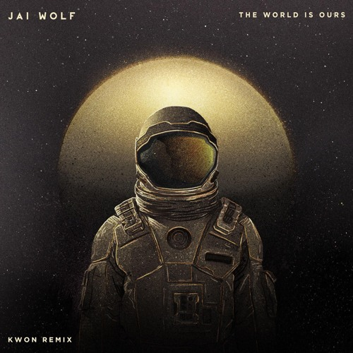 Jai Wolf - The World Is Ours (Kwon Remix)
